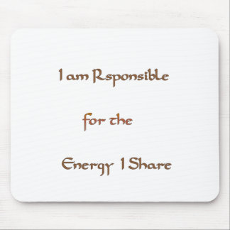 I am responsible for the energy I share.png Mouse Mat