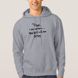 I am serious.And don't call me Shirley. Airplane T Hoodie