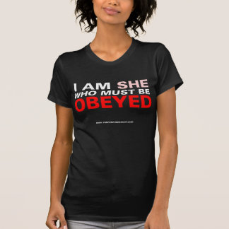 I Am She Who Must Be Obeyed Tshirts