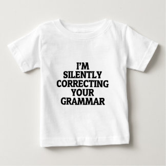 i am silently correcting your grammar baby T-Shirt