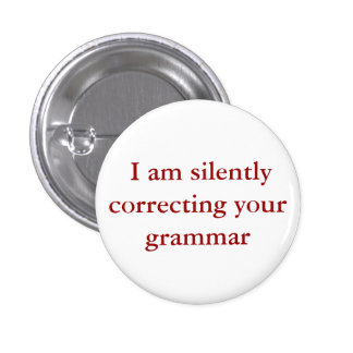 I am silently correcting your grammar button