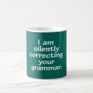 I am silently correcting your grammar. coffee mug