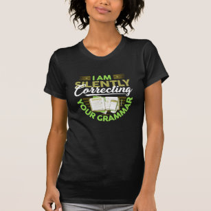 I Am Silently Correcting Your Grammar Funny T-Shirt