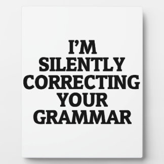 i am silently correcting your grammar plaque