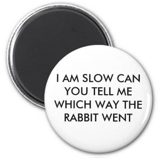 I AM SLOW CAN YOU TELL ME WHICH WAY THE RABBIT ... 6 CM ROUND MAGNET