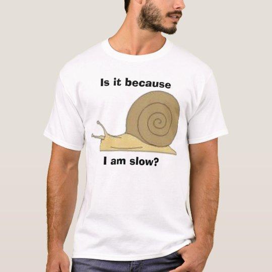 I am slow? T-Shirt