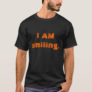 I AM smiling. T-Shirt