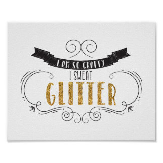 I Am So Crafty I Sweat Glitter Quote Poster