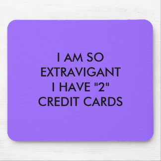 """I AM SO EXTRAVAGANT I HAVE """"2"""" CREDIT CARDS MOUSE PAD"""
