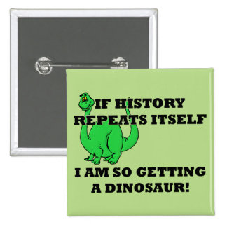 I Am So Getting A Dinosaur Funny Button Badge Pin