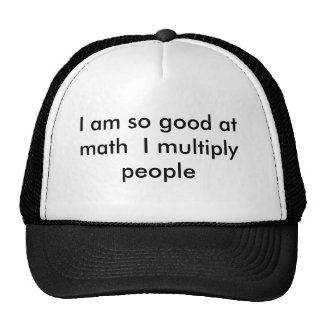 I am so good at math  I multiply people Cap