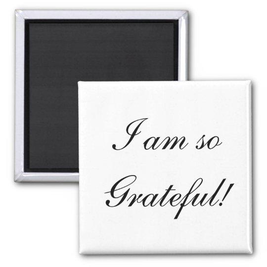 I am soGrateful! Magnet