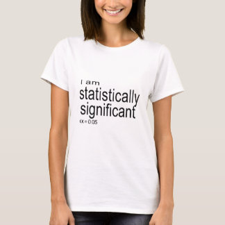 I am statistically significant.jpg T-Shirt