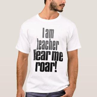 I am teacher. Hear me roar. T-Shirt