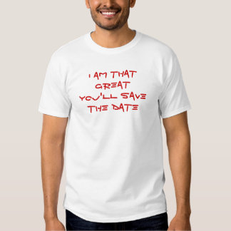 I am that GREAT - funny Tee Shirts