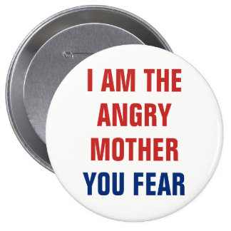 I Am the Angry Mother You Fear 10 Cm Round Badge
