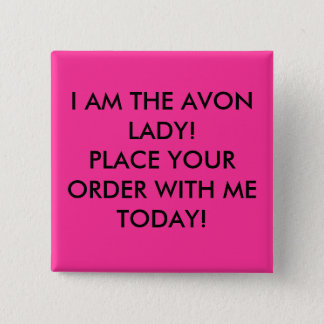I AM THE AVON LADY! PLACE YOUR ORDER WITH ME TO... 15 CM SQUARE BADGE