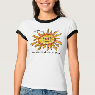 I am the Center of the Universe Sun T Shirt