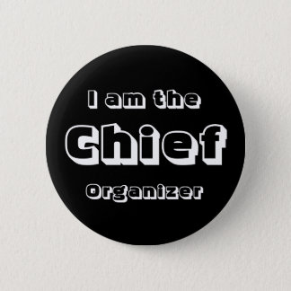 I Am The Chief Organizer. 6 Cm Round Badge