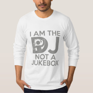 I Am The DJ Not A Jukebox T-Shirt
