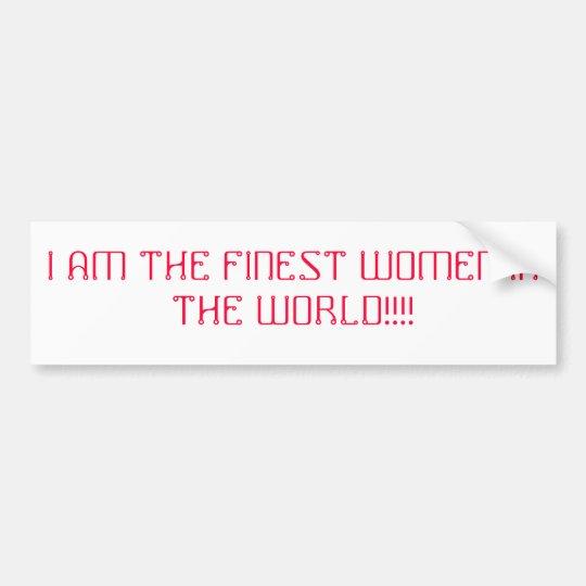 I AM THE FINEST WOMEN IN THE WORLD!!!! BUMPER STICKER