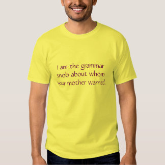 I am the grammar snob tee shirts