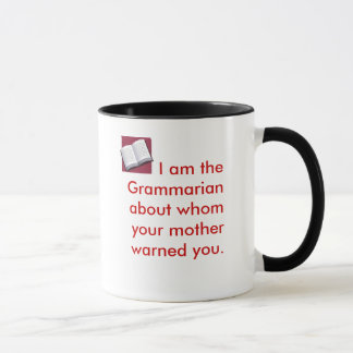 I am the Grammarian about whom your mothe... Mug