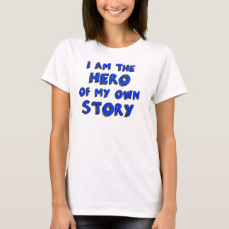 """I am the hero of my own story"" T-Shirt"