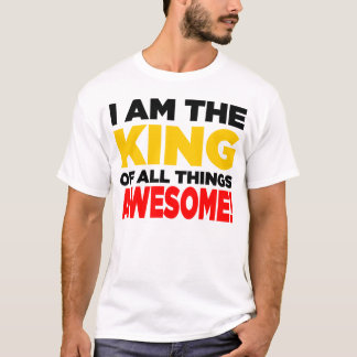"""I am the King of all things AWESOME!"" - Light T-Shirt"