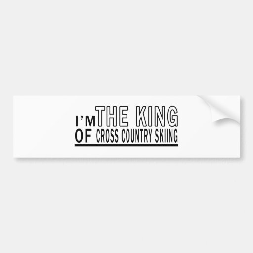 I Am The King Of Cross Country Skiing Bumper Stickers