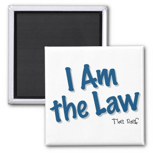 """""""I Am The Law"""" Magnet"""