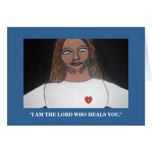 """""""I AM THE LORD WHO HEALS YOU"""" GREETING CARD"""