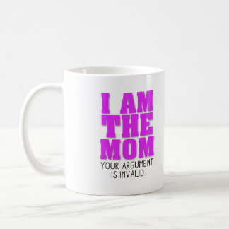 I am the mom your argument is invalid coffee mug