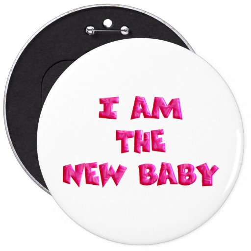 I am the New Baby Pinback Button