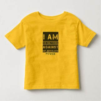 I am the only rebel against my absolute power tees