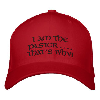 I am the Pastor, That's Why - Baseball hat Embroidered Baseball Cap