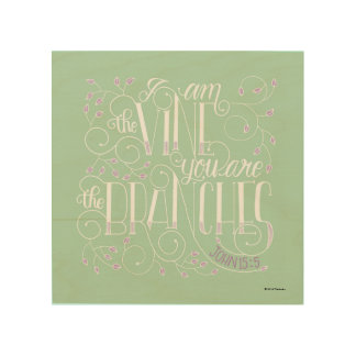 I Am the Vine. You Are the Branches. Wood Canvas