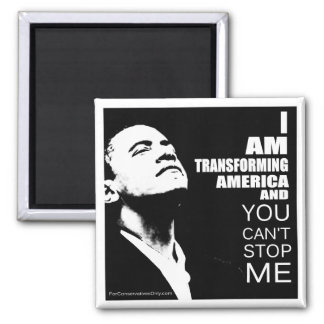 I Am Transforming America and You Can't Stop Me Magnet