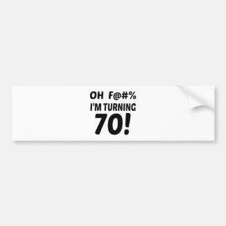 I am Turning 70 ! Bumper Sticker