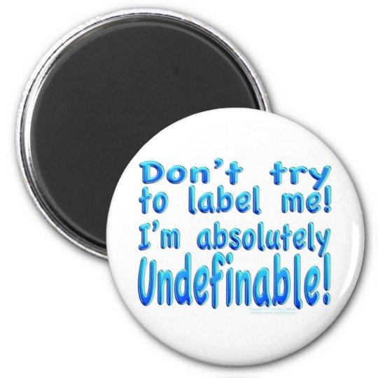 I am Undefinable! 6 Cm Round Magnet