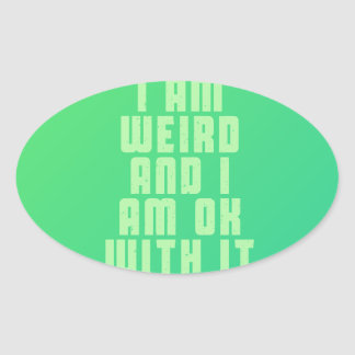I am weird and I am ok with it Oval Sticker