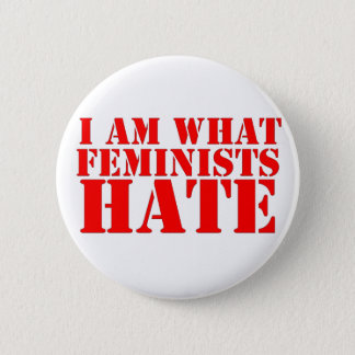 I Am What Feminists Hate Button