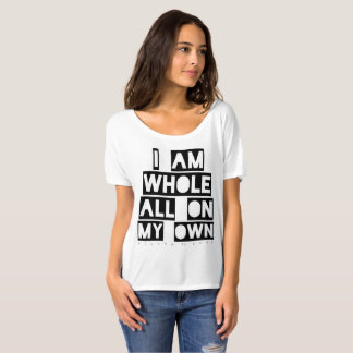 I Am Whole All On My Own T-Shirt
