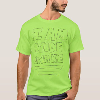 I Am Wide Awake! T-Shirt