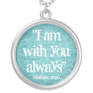I am with you always bible verse Necklace