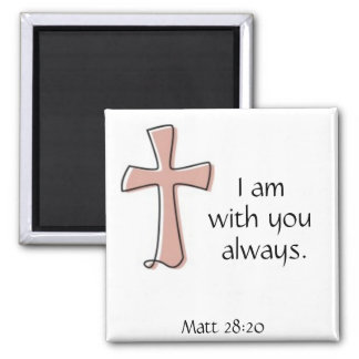 I am with you always matthew 28:20 magnet