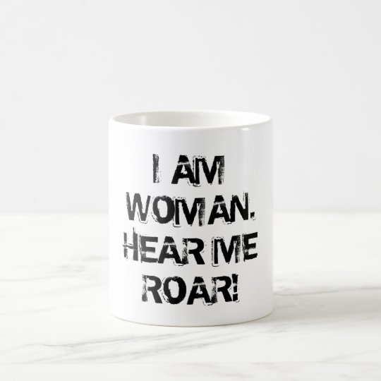 """I AM WOMAN.  HEAR ME ROAR!"" COFFEE MUG"