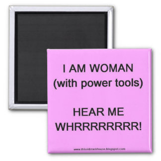 I am woman (with power tools) magnet