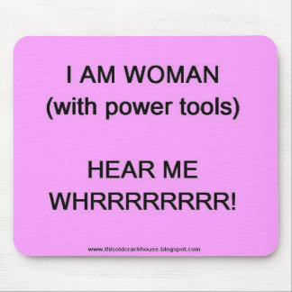 I am woman (with power tools) mouse mat
