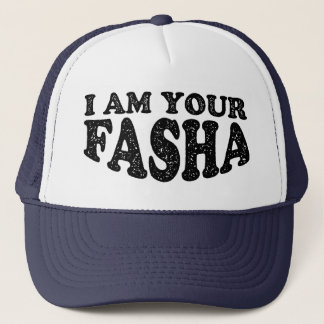 I Am Your Fasha - Fathers Day Trucker Hat